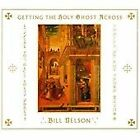 Bill Nelson - Getting the Holy Ghost Across (2013)