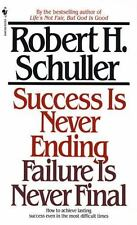 Success Is Never Ending, Failure Is Never Final by Robert H. Schuller (1990, Paperback)