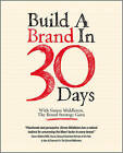 Build a Brand in 30 Days: With Simon Middleton, the Brand Strategy Guru by Simon Middleton (Paperback, 2010)