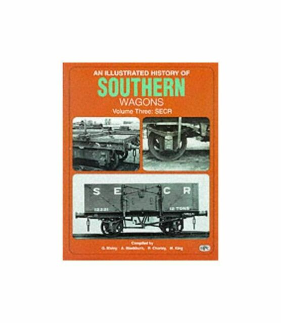 AN ILLUSTRATED HISTORY OF SOUTHERN WAGONS Volume 3 - SECR, BIXLEY G, BLACKBURN A