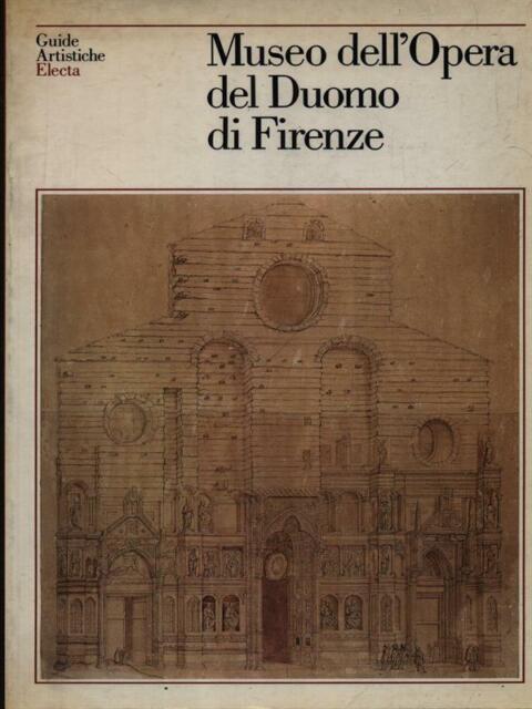 MUSEO DELL'OPERA DEL DUOMO DI FIRENZE PRIMA EDIZIONE PRETI MONICA ELECTA 1989