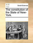 The Constitution of the State of New-York. by Multiple Contributors (Paperback / softback, 2010)