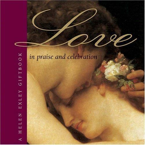 In Praise and Celebration of Love by Exley, Helen