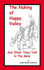 The Nuking of Happy Valley and Other Tales Told in the Mess by James Glassco Henderson (Paperback, 2001)