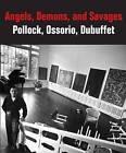 Angels, Demons, and Savages: Pollock, Ossorio, Dubuffet by Klaus Ottmann, Dorothy M. Kosinski (Hardback, 2013)