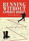 Running Without Cowboy BOOTS 9781465334596 by Dan Maes Hardcover