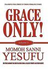 Grace Only! Volume 1 by Momoh Sanni Yesufu (Hardback, 2012)