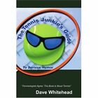 The Tennis Junkie's Guide (to Serious Humor) by Dave Whitehead (Paperback / softback, 2002)