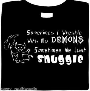 Sometimes-I-Wrestle-With-My-Demons-Sometimes-We-Snuggle-funny-shirt-sarcasm