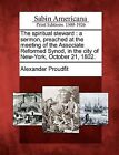 The Spiritual Steward: A Sermon, Preached at the Meeting of the Associate Reformed Synod, in the City of New-York, October 21, 1802. by Alexander Proudfit (Paperback / softback, 2012)