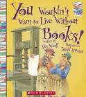 You Wouldn't Want to Live Without Books! by Professor Alex Woolf (Hardback, 2014)