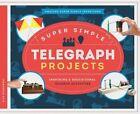 Super Simple Telegraph Projects:: Inspiring & Educational Science Activities by Alex Kuskowski (Hardback, 2015)