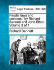 Feudal Laws and Customs / By Richard Bennett and John Elton. Volume 3 of 1 by Richard Bennett (Paperback / softback, 2010)