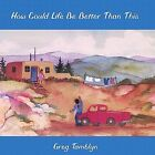 How Could Life Be Better Than This by Greg Tamblyn (CD, Jan-2001, TuneTown Records)