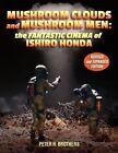 Mushroom Clouds and Mushroom Men: The Fantastic Cinema of Ishiro Honda by Peter H Brothers (Paperback / softback, 2009)
