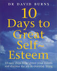 Ten Days to Great Self-Esteem: 10 Easy Steps to Brighten Your Moods and Discovering the Joy in Everyday Living by Dr. David Burns, D. R. Burns (Paperback, 2000)