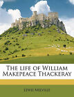 The Life of William Makepeace Thackeray Volume 2 by Lewis Melville (Paperback / softback, 2010)