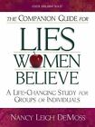 The Companion Guide for Lies Women Believe : Life-Changing Study for Individuals and Groups by Nancy DeMoss Wolgemuth and Nancy Leigh DeMoss (2006, Paperback, New Edition)
