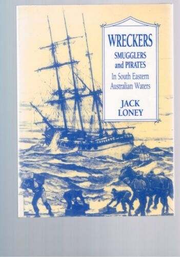 Wreckers Smugglers and Pirates in South Eastern Australian Waters by Jack Loney