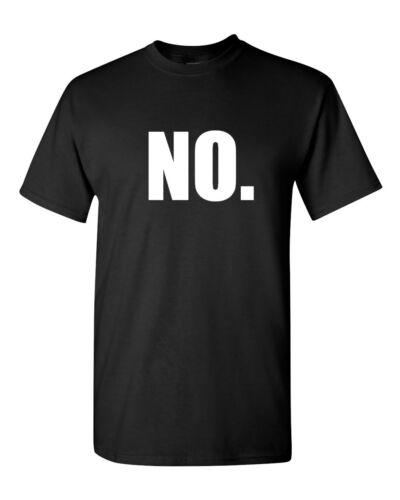 No Men/'s T-Shirt Just simply NO Great Funny Tee that says NO Long Short Sleeve