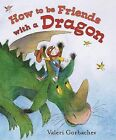 How to Be Friends with a Dragon by Valeri Gorbachev (Hardback, 2012)