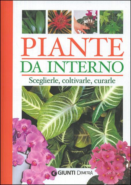 Piante da interno. Sceglierle, coltivarle, curarle - Manuale Ed. Giunti Demetra