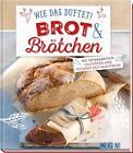 Wie das duftet! Brot & Brötchen von Nina Engels (2016, Gebundene Ausgabe)