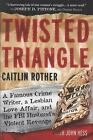 Twisted Triangle : A Famous Crime Writer, a Lesbian Love Affair, and the FBI Husband's Violent Revenge by Caitlin Rother (2008, Hardcover)