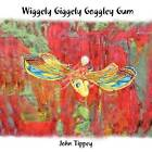 Wiggely Giggely Goggely Gum by John Tippey (Paperback / softback, 2011)