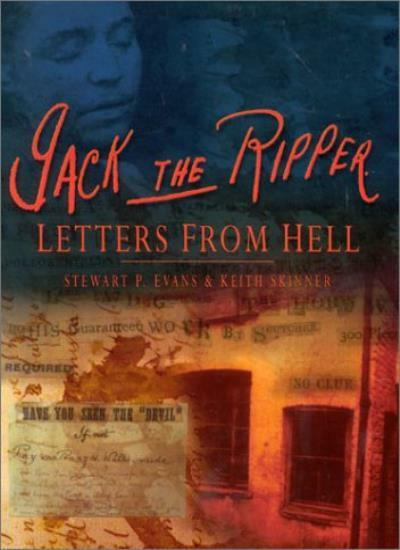 Jack The Ripper: Letters from Hell,Keith Skinner