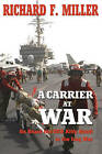 A Carrier at War: On Board the USS Kitty Hawk in the Iraq War by Richard F. Miller (Paperback, 2007)