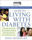 The American Medical Association Guide to Living with Diabetes: Preventing and Treating Type 2 Diabetes - Essential Information You and Your Family Need to Know by American Medical Association, Boyd E. Metzger (Hardback, 2006)