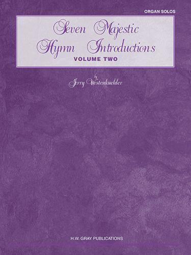 Seven Majestic Hymn Introductions, Vol 2 (H. W. Gray Organ)