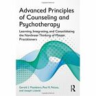 Advanced Principles of Counseling and Psychotherapy: Learning, Integrating, and Consolidating the Nonlinear Thinking of Master Practitioners by Joseph Lisiecki, Gerald J. Mozdzierz, Paul R. Peluso (Paperback, 2014)