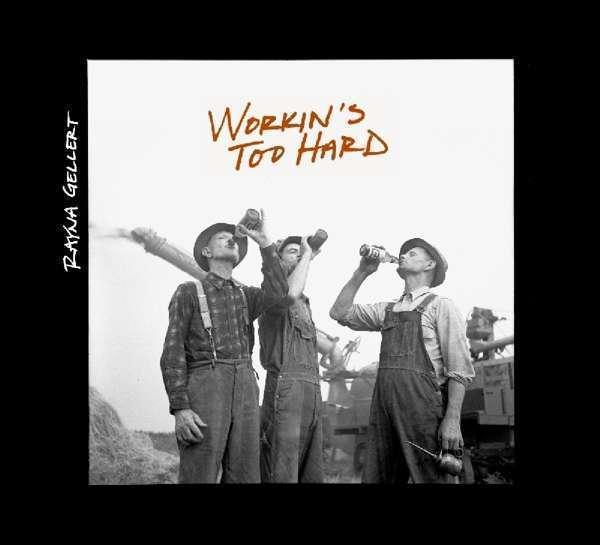 Gellert Rayna - Workin' S Too Rigide Neuf CD