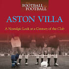 When Football Was Football: Aston Villa: A Nostalgic Look at a Century of the Club by Graham McColl (Hardback, 2011)