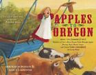 Apples to Oregon : Being the (Slightly) True Narrative of How a Brave Pioneer Father Brought Apples, Peaches, Pears, Plums, Grapes, and Cherries (and Children) Across the Plains by Deborah Hopkinson (2008, Picture Book)