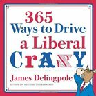 365 Ways to Drive a Liberal Crazy by James Delingpole (Paperback / softback, 2011)