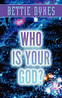 Who Is Your God? by Bettie Dykes (Paperback / softback, 2002)