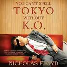 You Can't Spell Tokyo Without K.O.: A Photo-Essay Dissecting the Japanese Epidemic of Passing Out in Public by Nicholas Floyd (Paperback / softback, 2016)