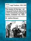 The Study of the Law: An Inaugural Lecture Delivered in the University College of Wales, October 19, 1901. by W Jethro Brown (Paperback / softback, 2010)