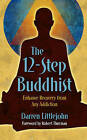 The 12-step Buddhist: Enhance Recovery from Any Addiction by Darren Littlejohn (Paperback, 2009)