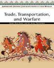 Trade, Transportation, and Warfare by Kay Marie Porterfield, Emory Dean Keoke (Hardback, 2005)