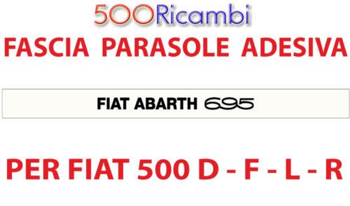 SCRITTA ABARTH 695 FIAT 500 F//L//R FASCIA PARASOLE VETRO PARABREZZA COL BIANCA