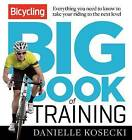 Bicycling Big Book of Training by Danielle Kosecki (Paperback, 2015)