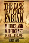 The Case That Foiled Fabian: Murder and Witchcraft in Rural England by Simon Read (Paperback, 2014)
