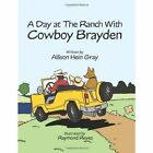 A Day at the Ranch with Cowboy Brayden by Allison Hein Gray (Paperback, 2013)