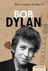 How to Analyze the Music of Bob Dylan by Teresa Ryan Manzella (Hardback, 2011)