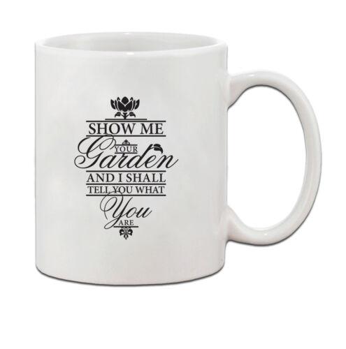 SHOW ME YOUR GARDEN I TELL YOU WHAT YOU ARE Ceramic Coffee Tea Mug Cup 11 Oz