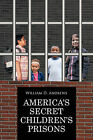 America's Secret Children's Prisons by William D. Andrews (Paperback, 2011)